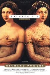 Richard Powers: Galatea 2.2: A Novel