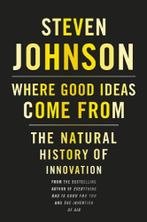 Steven Johnson: Where Good Ideas Come From: The Natural History of Innovation