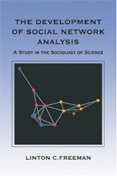Linton C. Freeman: The Development of Social Network Analysis: A Study in the Sociology of Science