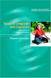 : Space in Language and Cognition : Explorations in Cognitive Diversity (Language Culture and Cognition)