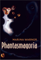 Marina Warner: Phantasmagoria: Spirit Visions, Metaphors, and Media