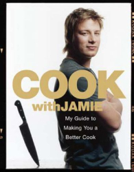 Jamie Oliver: Cook with Jamie: My Guide to Making You a Better Cook