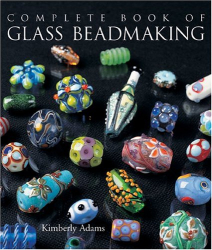 Kimberley Adams: The Complete Book of Glass Beadmaking