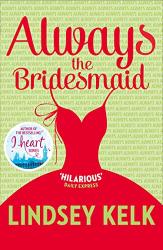 Kelk, Lindsey: Always the Bridesmaid