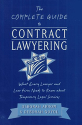 Deborah Arron: The Complete Guide to Contract Lawyering: What Every Lawyer and Law Firm Needs to Know About Temporary Legal Services