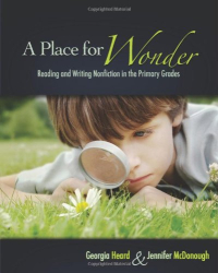 Georgia Heard: A Place for Wonder: Reading and Writing Nonfiction in the Primary Grades