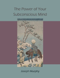 Joseph Murphy: The Power of Your Subconscious Mind