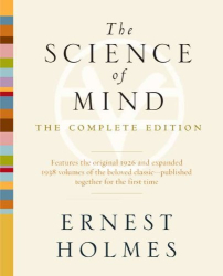 Ernest Holmes: The Science of Mind: The Complete Edition