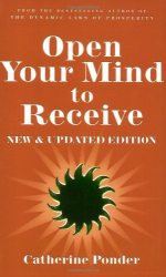 Catherine Ponder: Open Your Mind to Receive - NEW & UPDATED