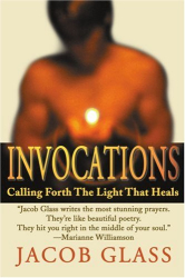 Jacob Glass: Invocations: Calling Forth The Light That Heals