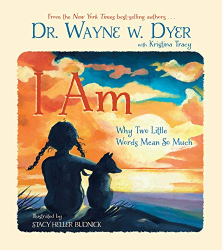 Wayne W. Dyer: I Am: Why Two Little Words Mean So Much