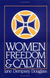 E. Jane Dempsey Douglass: Women, Freedom, and Calvin: The 1983 Annie Kinkead Warfield Lectures (Annie Kinkead Warfield Lectures, 1983.)