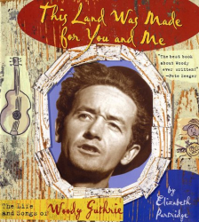 Elizabeth  Partridge: This Land Was Made for You and Me: The Life and  Songs of Woody Guthrie (Golden Kite Awards (Awards))