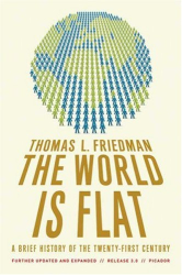 Thomas L. Friedman: The World Is Flat: A Brief History of the Twenty-first Century