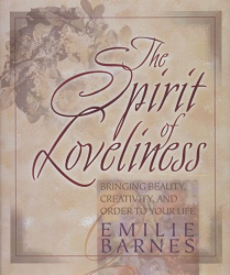 Emilie Barnes: The Spirit of Loveliness: Bringing Beauty, Creativity, and Order to Your Life