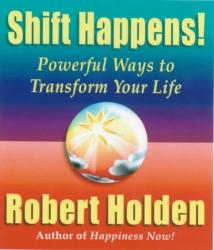 Robert Holden: Shift Happens