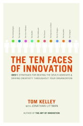 Thomas Kelley: The Ten Faces of Innovation: IDEO's Strategies for Defeating the Devil's Advocate and Driving Creativity Throughout Your Organization