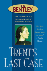 E C Bentley: Trent's Last Case (Philip Trent)