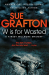 Sue Grafton: W is for Wasted (Kinsey Millhone Alphabet Series)