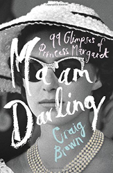 Craig Brown: Ma'am Darling: 99 Glimpses of Princess Margaret