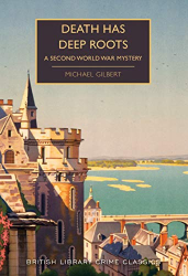 Michael Gilbert: Death Has Deep Roots: A Second World War Mystery (British Library Crime Classics)
