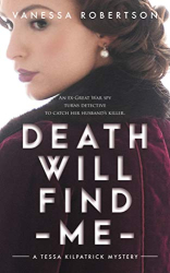 Vanessa Robertson: Death Will Find Me (A Tessa Kilpatrick Mystery, Book 1)