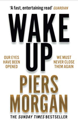 Piers Morgan: Wake Up: Why the world has gone nuts