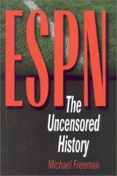 Michael Freeman: ESPN: The Uncensored History