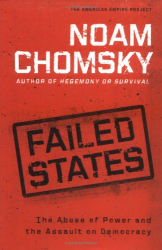 Noam Chomsky: Failed States : The Abuse of Power and the Assault on Democracy