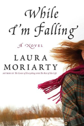 Laura Moriarty: While I'm Falling