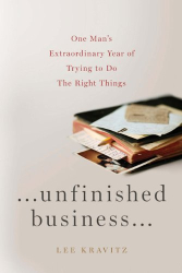 Lee Kravitz: Unfinished Business: One Man's Extraordinary Year of Trying to Do the Right Things