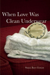 Susan Barr-Toman: When Love Was Clean Underwear