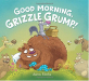 Aaron Blecha: Good Morning, Grizzle Grump!
