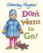 Shirley Hughes: Don't Want to Go!
