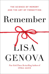 Genova, Lisa: Remember: The Science of Memory and the Art of Forgetting