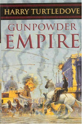 Harry Turtledove: Gunpowder Empire