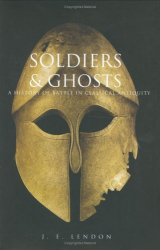 J. E. Lendon: Soldiers and Ghosts : A History of Battle in Classical Antiquity