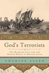 Charles Allen: God's Terrorists: The Wahhabi Cult And the Hidden Roots of Modern Jihad