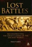Philip Sabin: Lost Battles: Reconstructing the Great Clashes of the Ancient World
