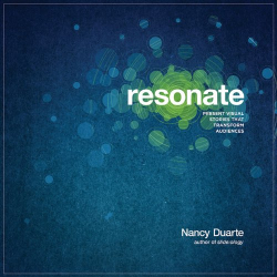 Nancy Duarte: resonate: Present Visual Stories that Transform Audiences