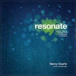 Nancy Duarte: resonate: Present Visual Stories that Transform Audiences