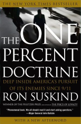 Ron Suskind: The One Percent Doctrine: Deep Inside America's Pursuit of Its Enemies Since 9/11