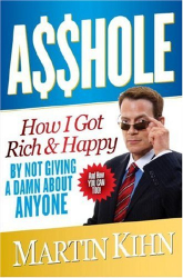 Martin Kihn: Asshole: How I Got Rich & Happy by Not Giving a Damn About Anyone & How You Can, Too