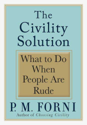 P. M. Forni: The Civility Solution: What to Do When People Are Rude