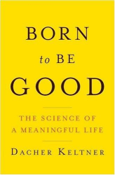 Dacher Keltner: Born to Be Good: The Science of a Meaningful Life
