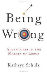 Kathryn Schulz: Being Wrong: Adventures in the Margin of Error