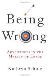 Kathryn Schulz: Being Wrong: Adventures in the Margin of Error