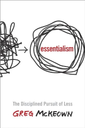 Greg McKeown: Essentialism: The Disciplined Pursuit of Less