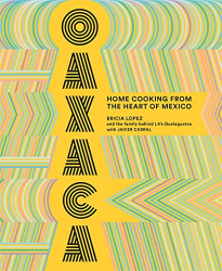Lopez, Bricia: Oaxaca: Home Cooking from the Heart of Mexico