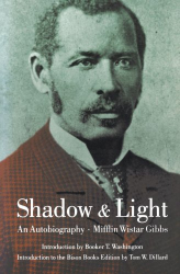 Mifflin Wistar Gibbs: Shadow and Light: An Autobiography